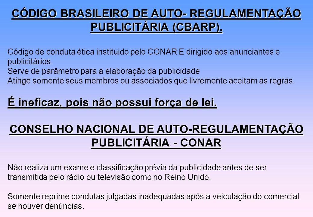 CÓDIGO BRASILEIRO DE AUTO- REGULAMENTAÇÃO PUBLICITÁRIA (CBARP). Código de conduta ética instituido pelo CONAR E dirigido aos anunciantes e publicitári