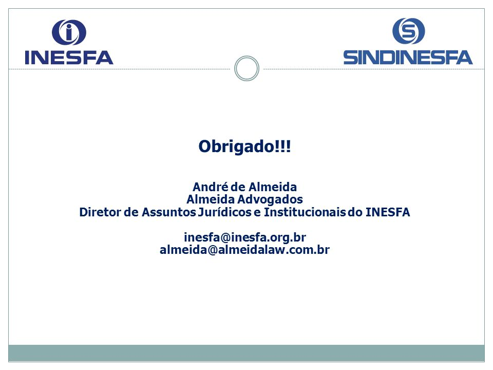 Obrigado!!! André de Almeida Almeida Advogados Diretor de Assuntos Jurídicos e Institucionais do INESFA inesfa@inesfa.org.br almeida@almeidalaw.com.br