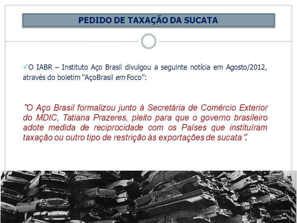 PEDIDO DE TAXAÇÃO DA SUCATA O IABR – Instituto Aço Brasil divulgou a seguinte notícia em Agosto/2012, através do boletim AçoBrasil em Foco: O Aço Bras