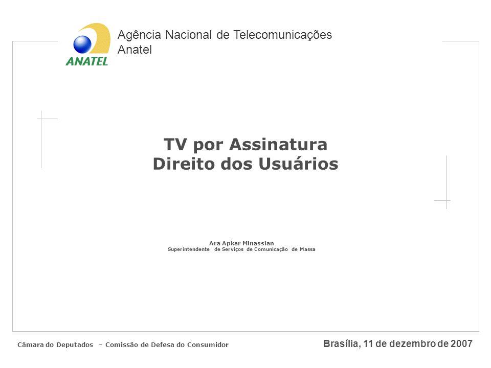Agência Nacional de Telecomunicações Anatel Brasília, 11 de dezembro de 2007 Plano Geral de Metas de Qualidade TV por Assinatura PGMQ Resolução Anatel nº 411 de 14 Julho de 2005 Câmara do Deputados - Comissão de Defesa do Consumidor