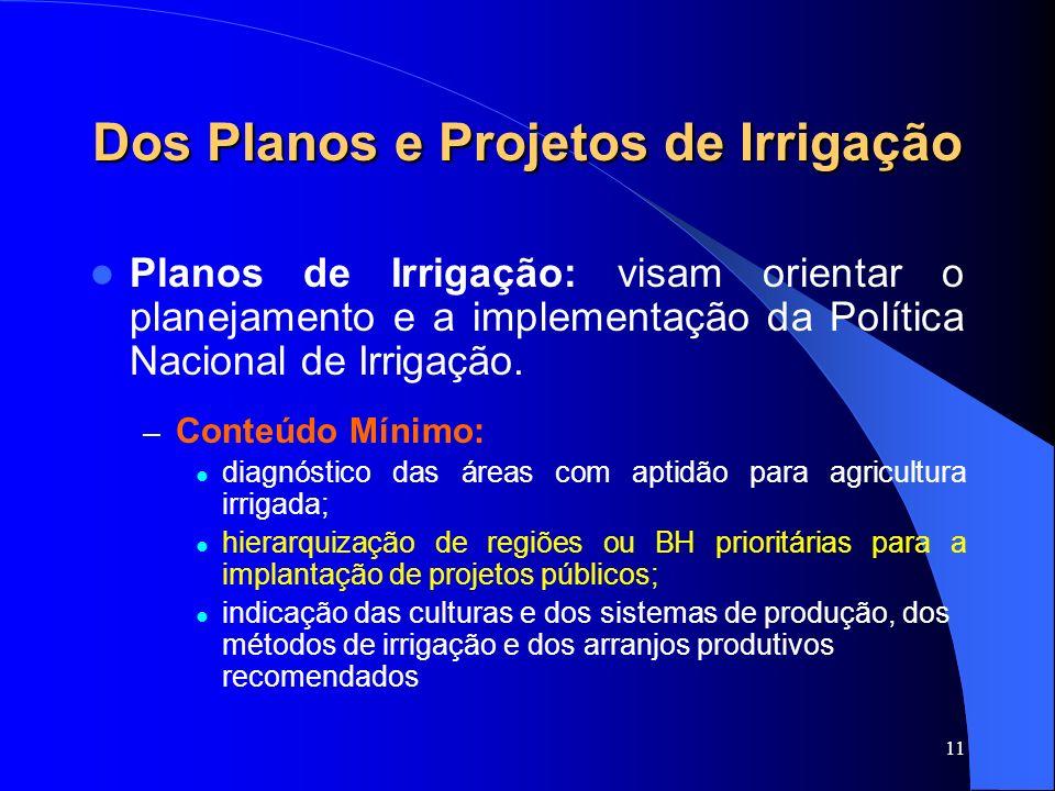 11 Dos Planos e Projetos de Irrigação Planos de Irrigação: visam orientar o planejamento e a implementação da Política Nacional de Irrigação. – Conteú
