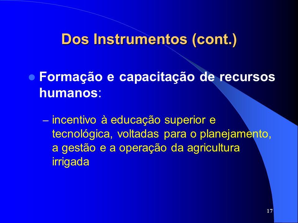 17 Dos Instrumentos (cont.) Formação e capacitação de recursos humanos: – incentivo à educação superior e tecnológica, voltadas para o planejamento, a