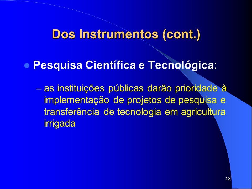 18 Dos Instrumentos (cont.) Pesquisa Científica e Tecnológica: – as instituições públicas darão prioridade à implementação de projetos de pesquisa e t