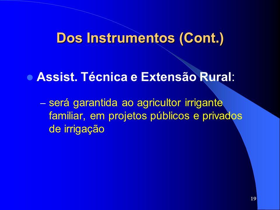 19 Dos Instrumentos (Cont.) Assist. Técnica e Extensão Rural: – será garantida ao agricultor irrigante familiar, em projetos públicos e privados de ir