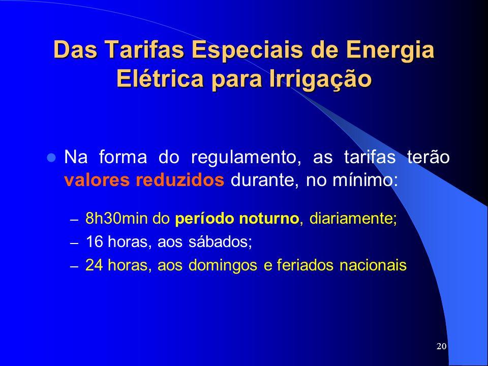 20 Das Tarifas Especiais de Energia Elétrica para Irrigação Na forma do regulamento, as tarifas terão valores reduzidos durante, no mínimo: – 8h30min