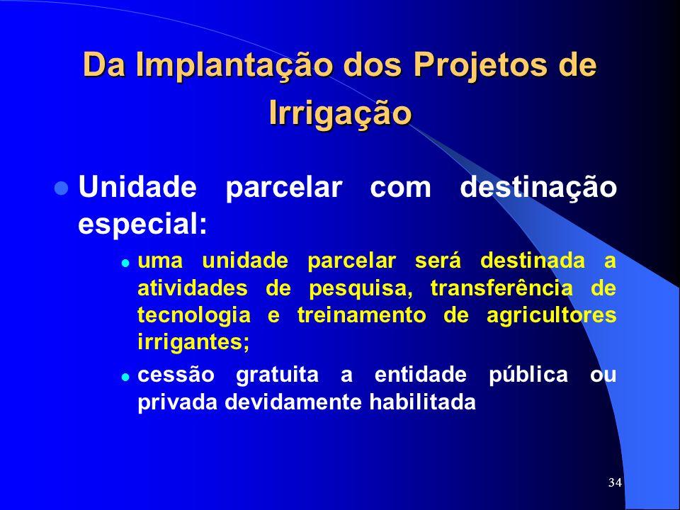 34 Da Implantação dos Projetos de Irrigação Unidade parcelar com destinação especial: uma unidade parcelar será destinada a atividades de pesquisa, tr