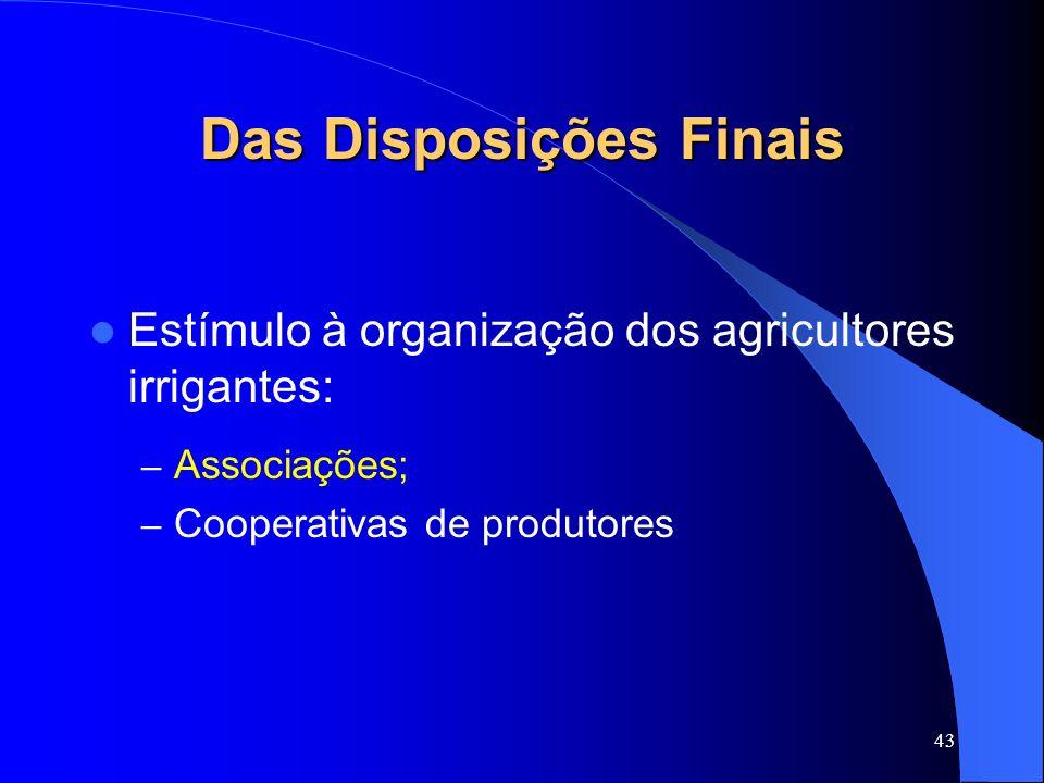 43 Das Disposições Finais Estímulo à organização dos agricultores irrigantes: – Associações; – Cooperativas de produtores