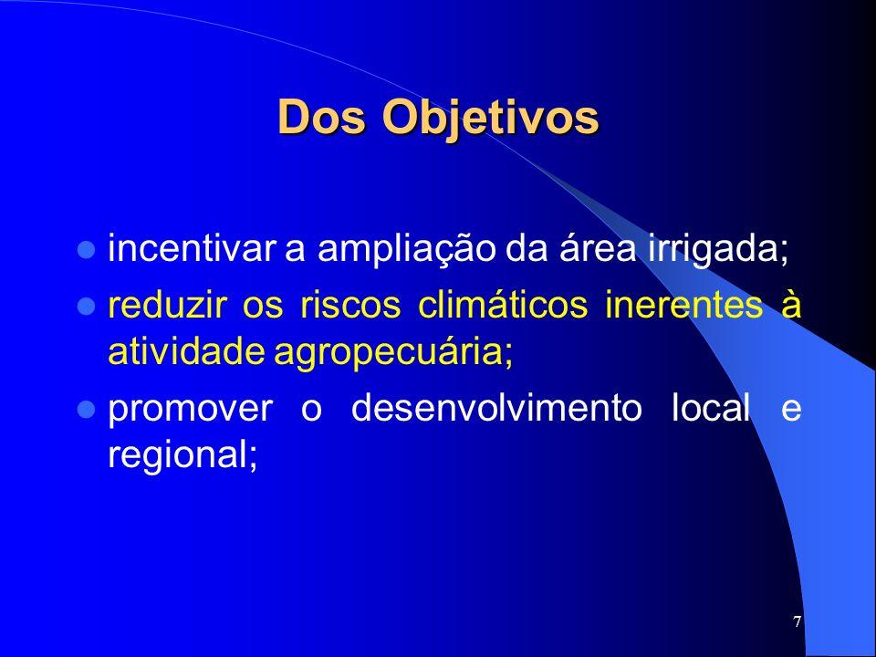 8 Dos Objetivos (Cont.) concorrer para o aumento da competitividade do agronegócio brasileiro e para a geração de emprego e renda; capacitar RH e fomentar a geração e transferência de tecnologias; incentivar projetos privados de irrigação.