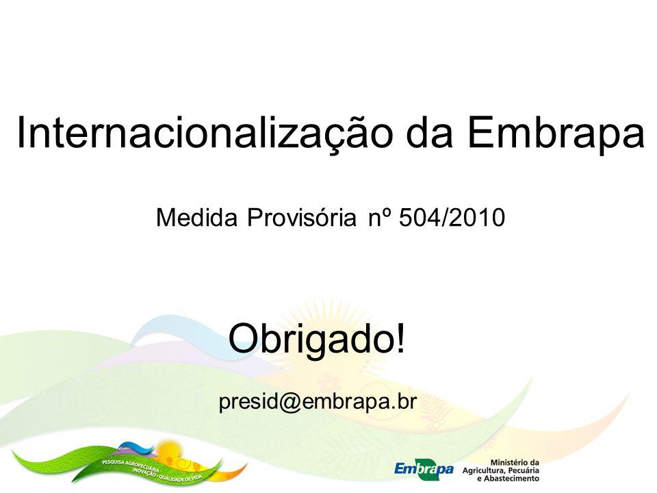 Obrigado! presid@embrapa.br Internacionalização da Embrapa Medida Provisória nº 504/2010