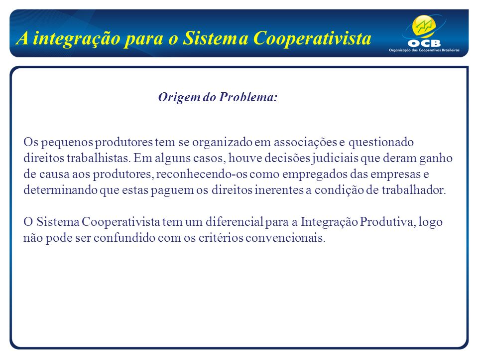 A integração para o Sistema Cooperativista Os pequenos produtores tem se organizado em associações e questionado direitos trabalhistas.