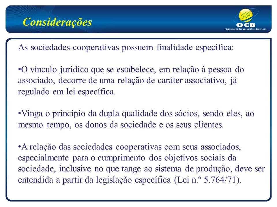Considerações As sociedades cooperativas possuem finalidade específica: O vínculo jurídico que se estabelece, em relação à pessoa do associado, decorre de uma relação de caráter associativo, já regulado em lei específica.
