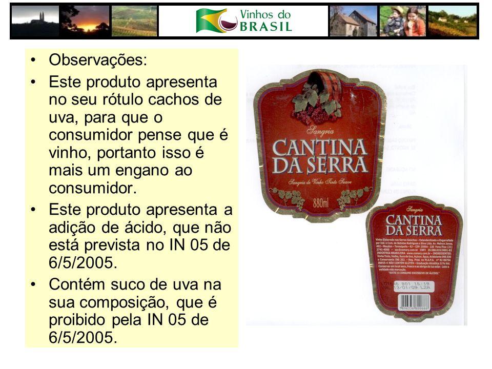 Observações: Este produto apresenta no seu rótulo cachos de uva, para que o consumidor pense que é vinho, portanto isso é mais um engano ao consumidor.