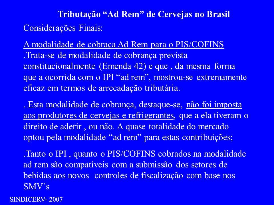 Tributação Ad Rem de Cervejas no Brasil SINDICERV- 2007 Considerações Finais: A modalidade de cobraça Ad Rem para o PIS/COFINS.Trata-se de modalidade