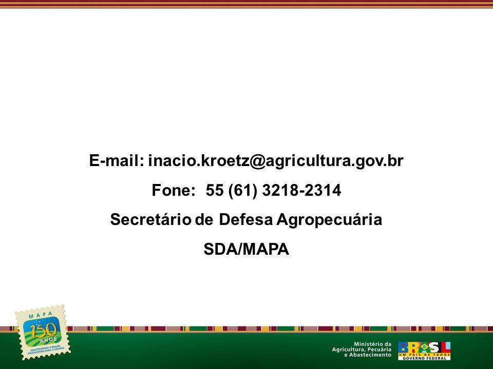 E-mail: inacio.kroetz@agricultura.gov.br Fone: 55 (61) 3218-2314 Secretário de Defesa Agropecuária SDA/MAPA