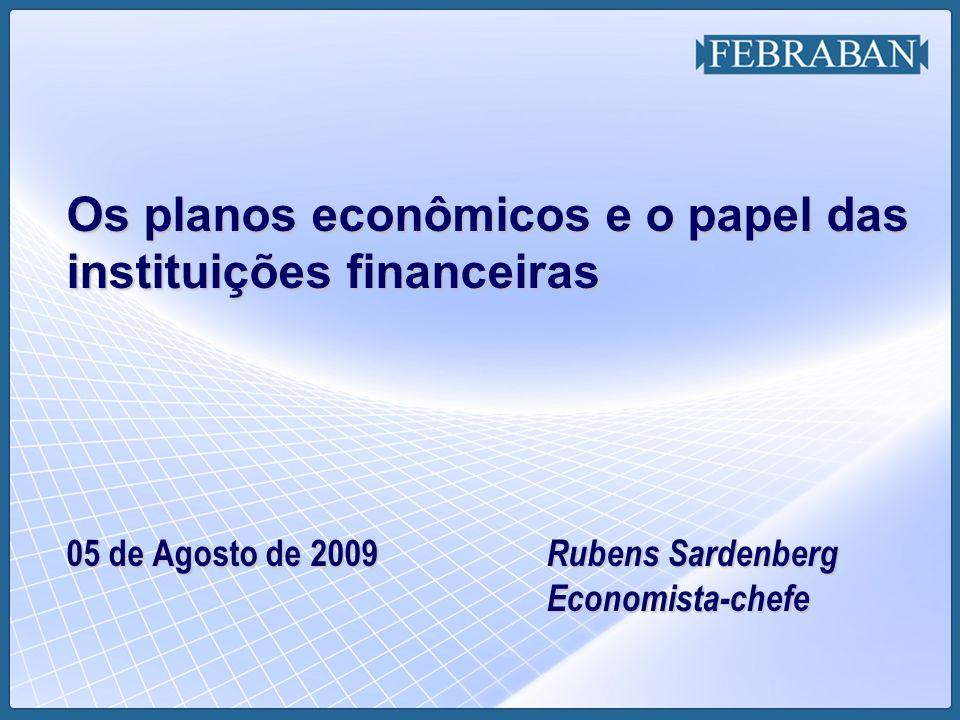 Os planos econômicos e o papel das instituições financeiras 05 de Agosto de 2009 Rubens Sardenberg Economista-chefe