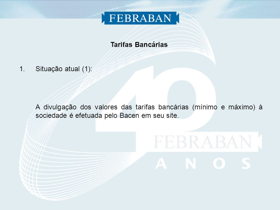 Tarifas Bancárias 1.Situação atual (1): A divulgação dos valores das tarifas bancárias (mínimo e máximo) à sociedade é efetuada pelo Bacen em seu site