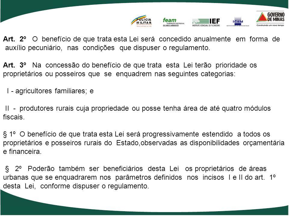 Art. 1º O Estado concederá incentivo financeiro a proprietários e posseiros rurais, sob a denominação de Bolsa Verde, nos termos desta Lei, para ident