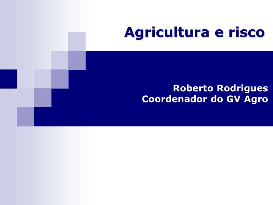 Agricultura e risco Roberto Rodrigues Coordenador do GV Agro