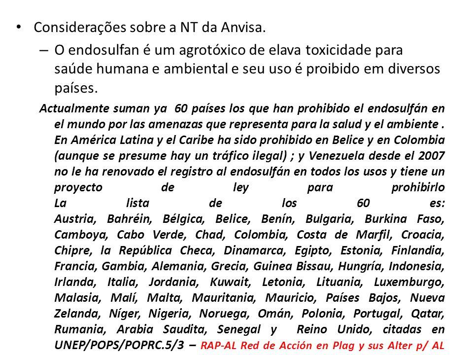 Considerações sobre a NT da Anvisa. – O endosulfan é um agrotóxico de elava toxicidade para saúde humana e ambiental e seu uso é proibido em diversos