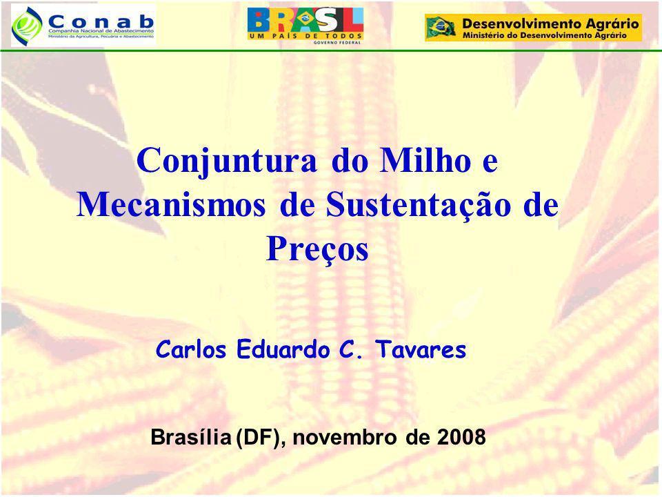 Conjuntura do Milho e Mecanismos de Sustentação de Preços Carlos Eduardo C. Tavares Brasília (DF), novembro de 2008