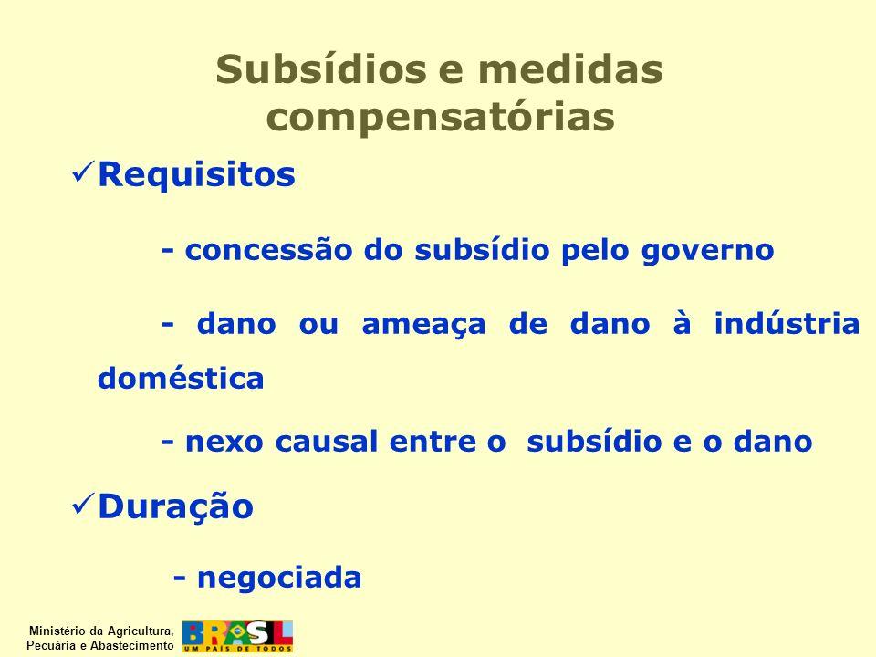 Ministério da Agricultura, Pecuária e Abastecimento Subsídios e medidas compensatórias Requisitos - concessão do subsídio pelo governo - dano ou ameaç