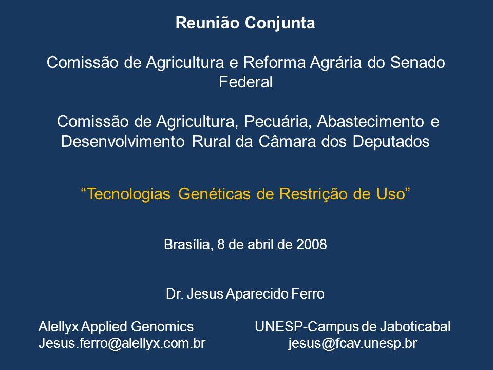 Reunião Conjunta Comissão de Agricultura e Reforma Agrária do Senado Federal Comissão de Agricultura, Pecuária, Abastecimento e Desenvolvimento Rural da Câmara dos Deputados Tecnologias Genéticas de Restrição de Uso Brasília, 8 de abril de 2008 Dr.
