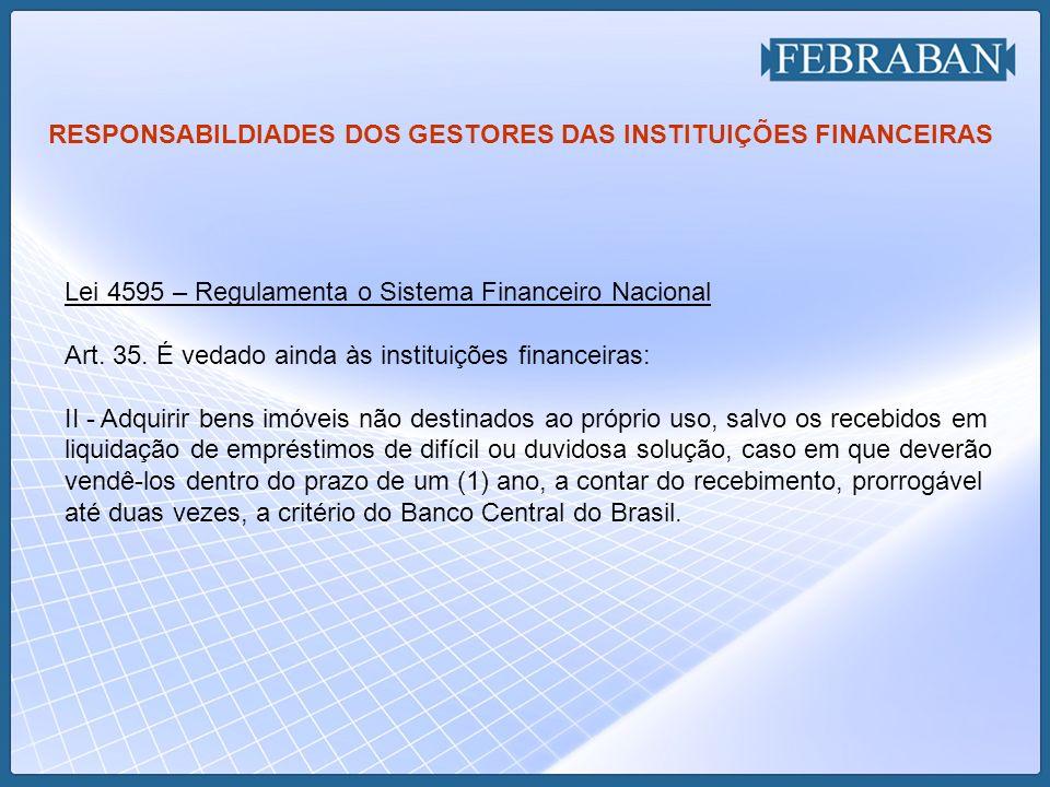 RESPONSABILDIADES DOS GESTORES DAS INSTITUIÇÕES FINANCEIRAS Lei 4595 – Regulamenta o Sistema Financeiro Nacional Art.