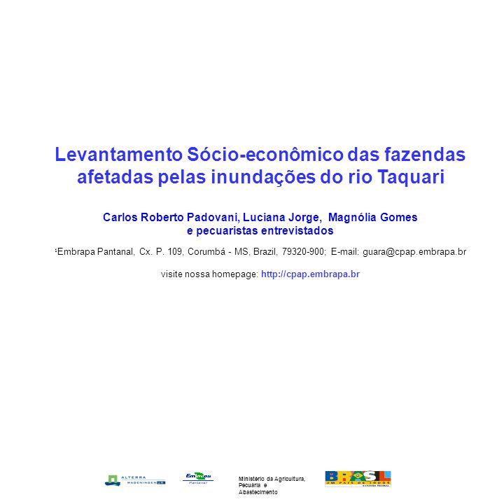Levantamento Sócio-econômico das fazendas afetadas pelas inundações do rio Taquari Carlos Roberto Padovani, Luciana Jorge, Magnólia Gomes e pecuaristas entrevistados ¹ Embrapa Pantanal, Cx.
