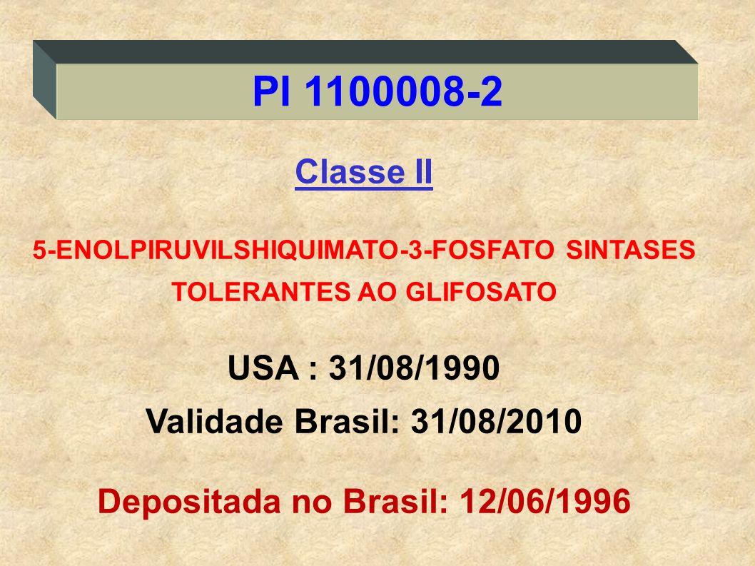 Classe II 5-ENOLPIRUVILSHIQUIMATO-3-FOSFATO SINTASES TOLERANTES AO GLIFOSATO USA : 31/08/1990 Validade Brasil: 31/08/2010 Depositada no Brasil: 12/06/