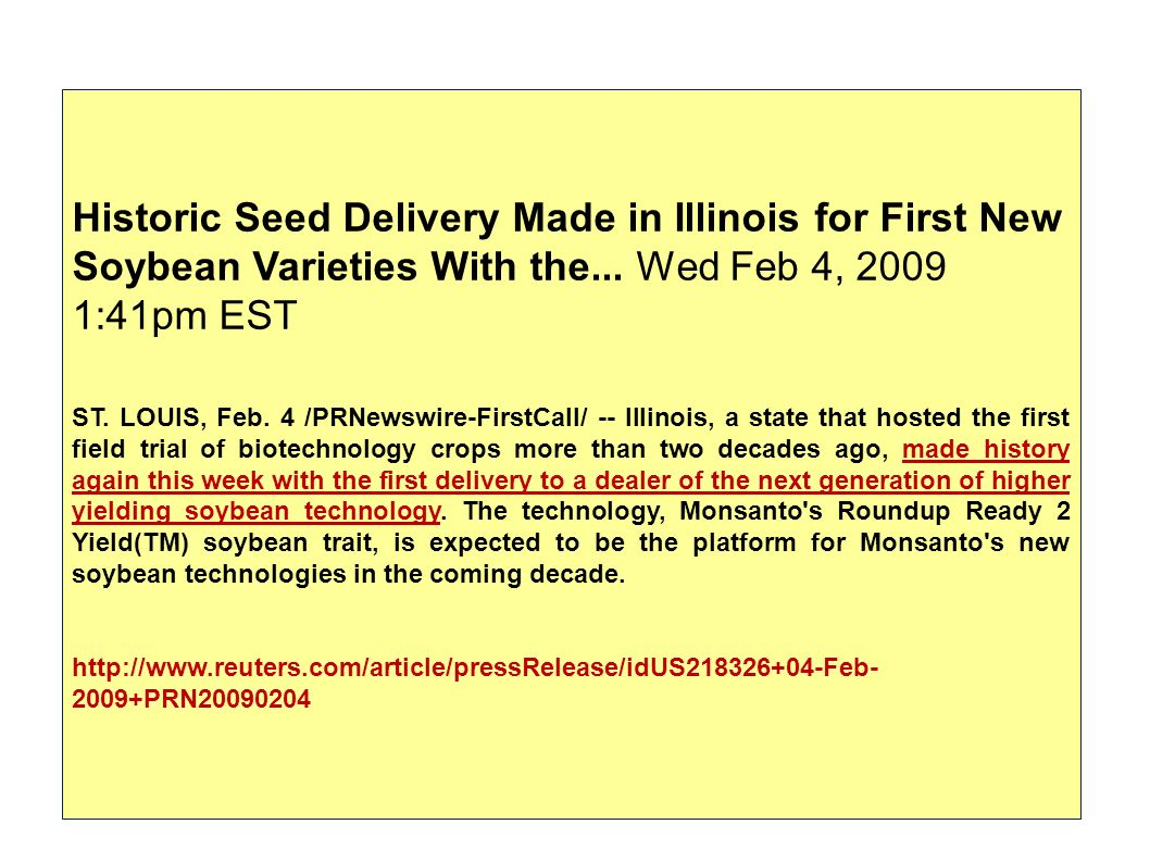Historic Seed Delivery Made in Illinois for First New Soybean Varieties With the... Wed Feb 4, 2009 1:41pm EST ST. LOUIS, Feb. 4 /PRNewswire-FirstCall