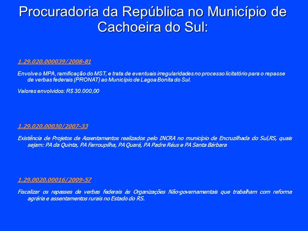 Procuradoria da República no Município de Cachoeira do Sul: 1.29.020.000039/2008-81 Envolve o MPA, ramificação do MST, e trata de eventuais irregulari