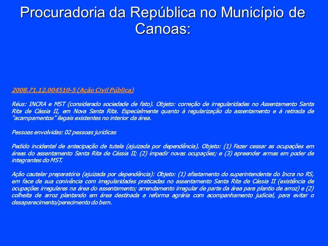 Procuradoria da República no Município de Canoas: 2008.71.12.004510-5 (Ação Civil Pública) Réus: INCRA e MST (considerado sociedade de fato). Objeto: