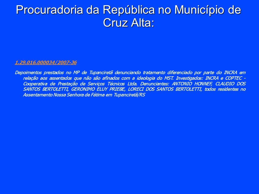 Procuradoria da República no Município de Cruz Alta: 1.29.016.000034/2007-36 Depoimentos prestados no MP de Tupanciretã denunciando tratamento diferen