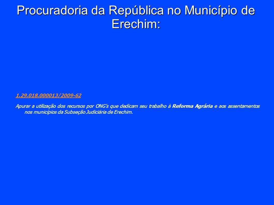 Procuradoria da República no Município de Erechim: 1.29.018.000013/2009-62 Apurar a utilização dos recursos por ONG's que dedicam seu trabalho à Refor