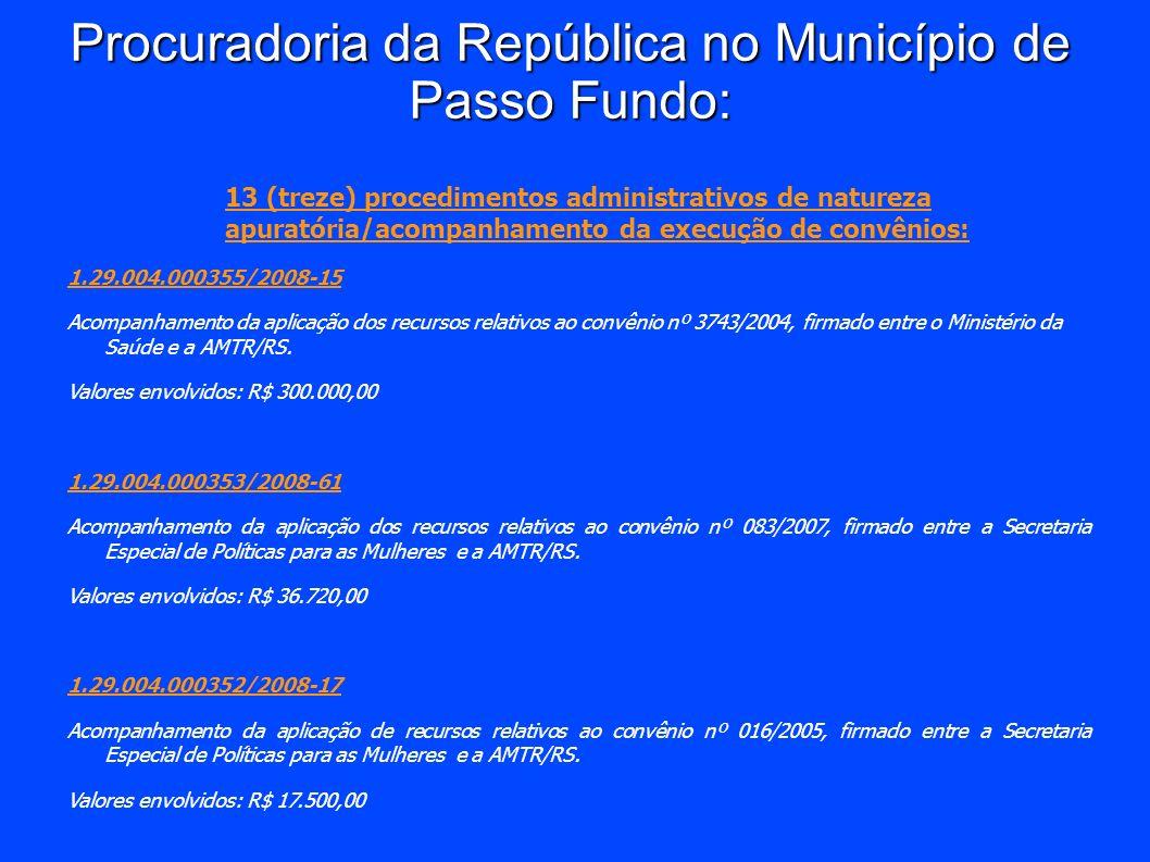 Procuradoria da República no Município de Passo Fundo: 13 (treze) procedimentos administrativos de natureza apuratória/acompanhamento da execução de c
