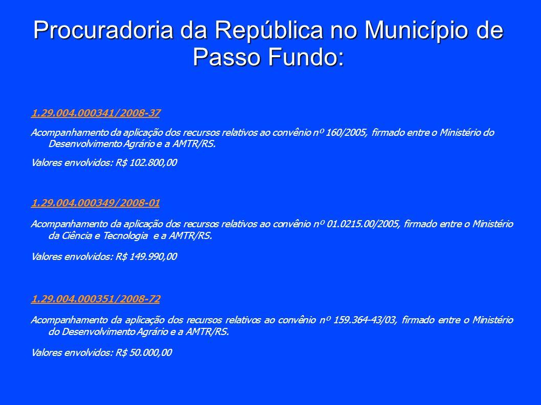 Procuradoria da República no Município de Passo Fundo: 1.29.004.000341/2008-37 Acompanhamento da aplicação dos recursos relativos ao convênio nº 160/2