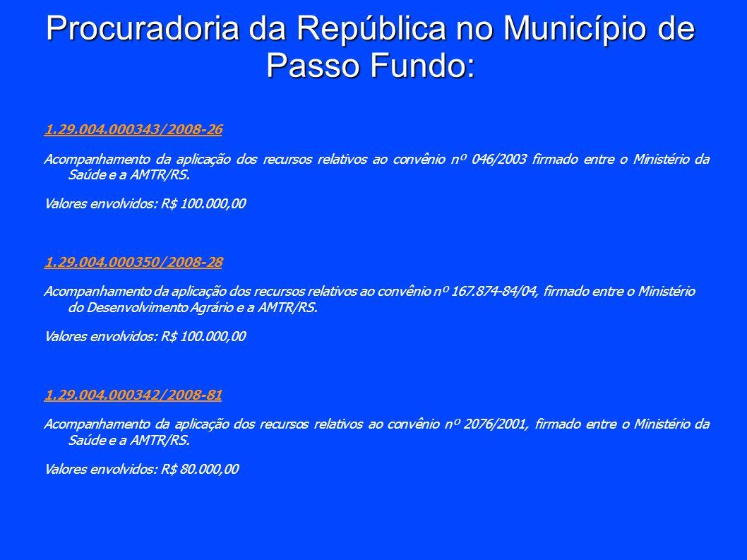 Procuradoria da República no Município de Passo Fundo: 1.29.004.000343/2008-26 Acompanhamento da aplicação dos recursos relativos ao convênio nº 046/2