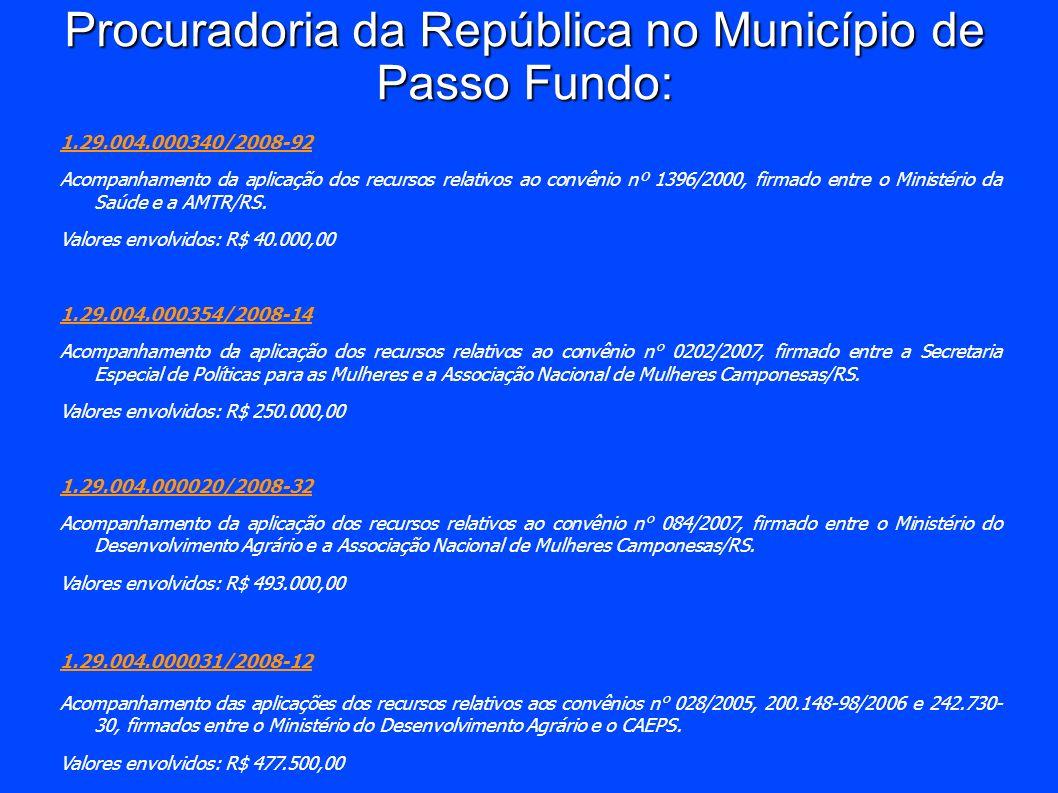 Procuradoria da República no Município de Passo Fundo: 1.29.004.000340/2008-92 Acompanhamento da aplicação dos recursos relativos ao convênio nº 1396/