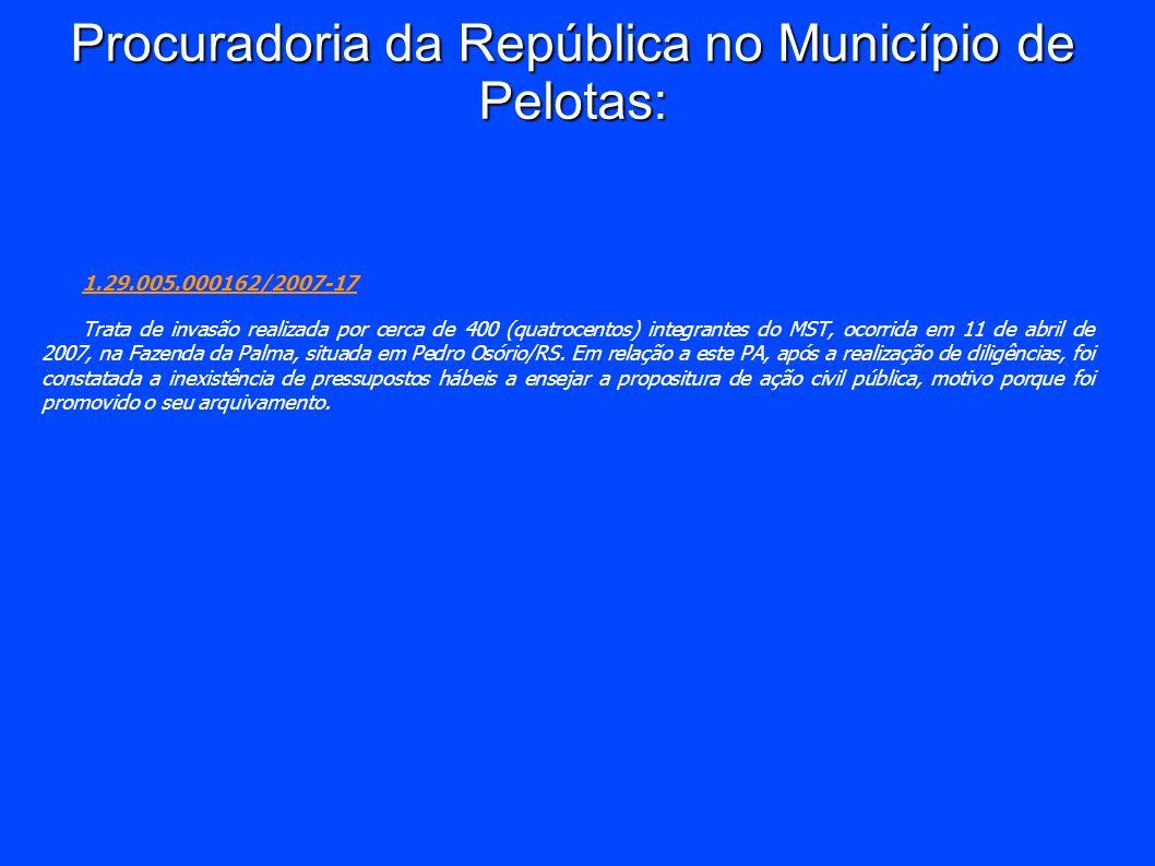 Procuradoria da República no Município de Pelotas: 1.29.005.000162/2007-17 Trata de invasão realizada por cerca de 400 (quatrocentos) integrantes do M