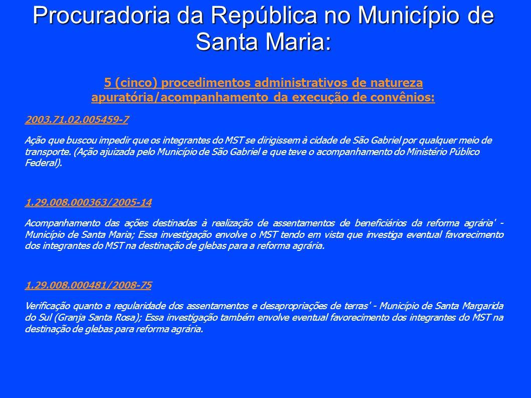 Procuradoria da República no Município de Santa Maria: 5 (cinco) procedimentos administrativos de natureza apuratória/acompanhamento da execução de co