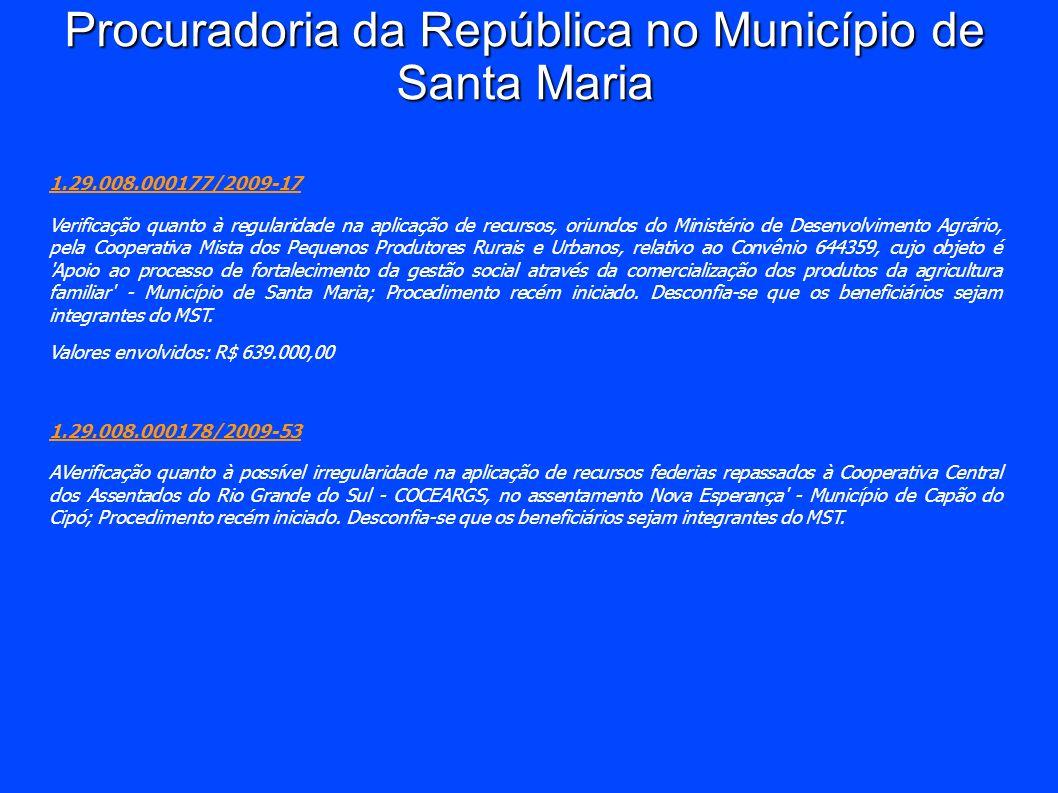 Procuradoria da República no Município de Santa Maria 1.29.008.000177/2009-17 Verificação quanto à regularidade na aplicação de recursos, oriundos do
