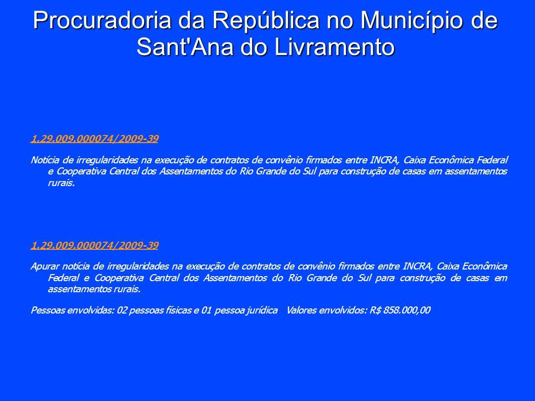 Procuradoria da República no Município de Sant'Ana do Livramento 1.29.009.000074/2009-39 Notícia de irregularidades na execução de contratos de convên