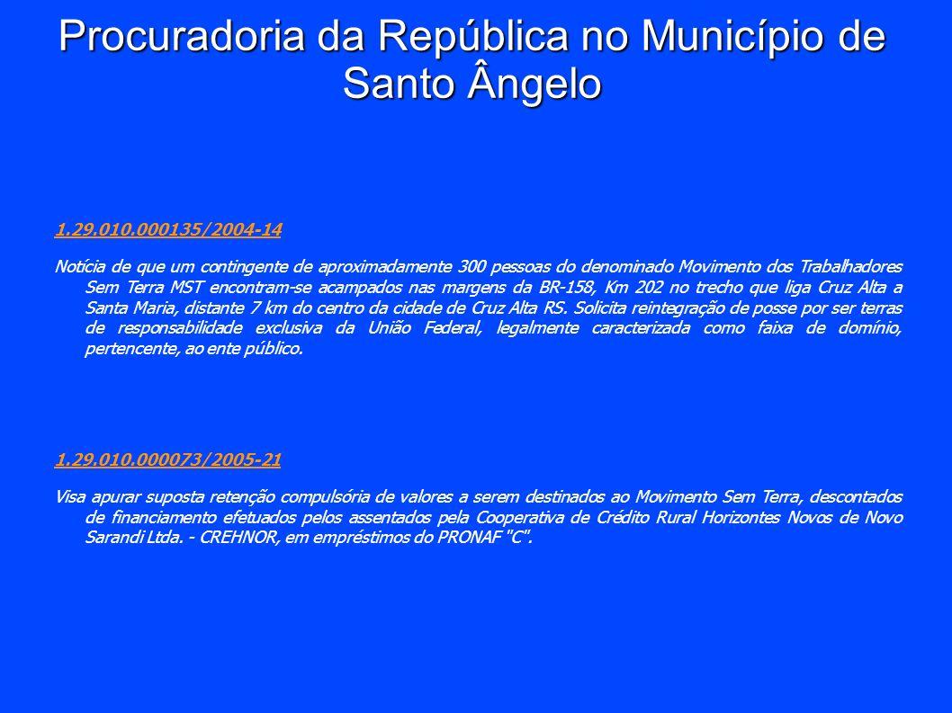 Procuradoria da República no Município de Santo Ângelo 1.29.010.000135/2004-14 Notícia de que um contingente de aproximadamente 300 pessoas do denomin