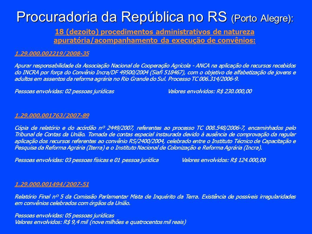Procuradoria da República no RS (Porto Alegre): 18 (dezoito) procedimentos administrativos de natureza apuratória/acompanhamento da execução de convên
