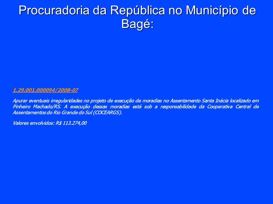 Procuradoria da República no Município de Bagé: 1.29.001.000094/2008-07 Apurar eventuais irregularidades no projeto de execução de moradias no Assenta