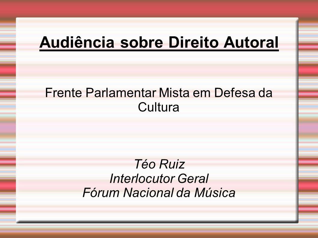 Audiência sobre Direito Autoral Frente Parlamentar Mista em Defesa da Cultura Téo Ruiz Interlocutor Geral Fórum Nacional da Música