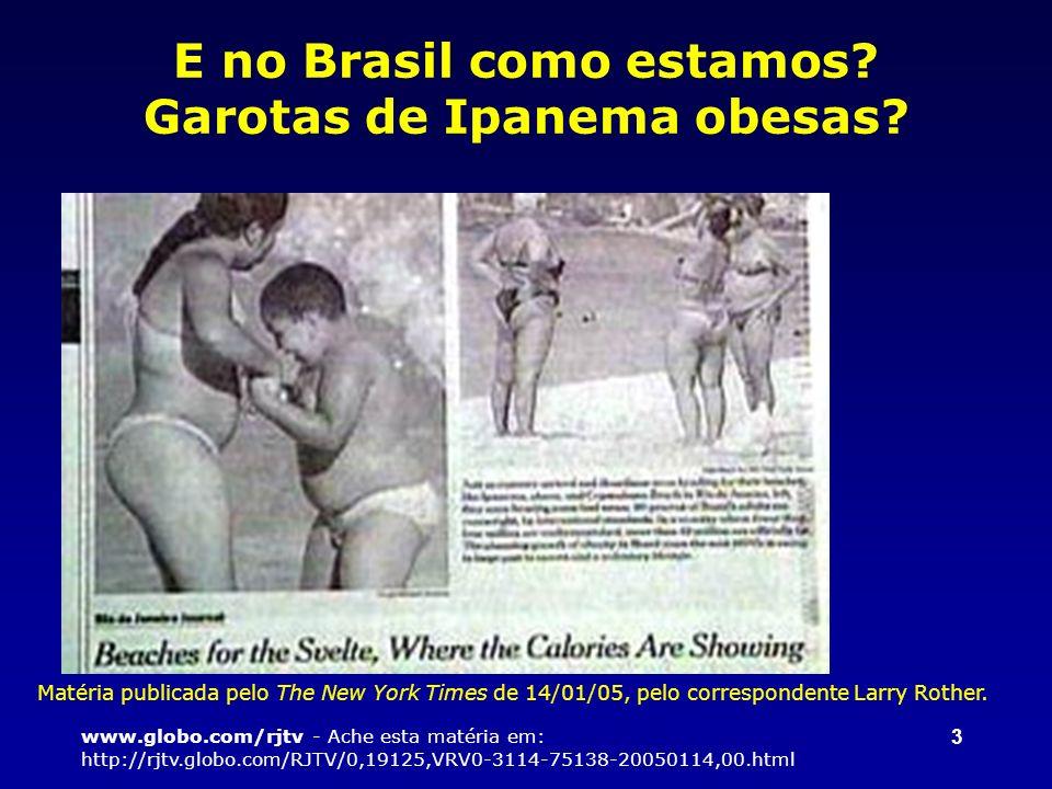 3 E no Brasil como estamos? Garotas de Ipanema obesas? www.globo.com/rjtv - Ache esta matéria em: http://rjtv.globo.com/RJTV/0,19125,VRV0-3114-75138-2