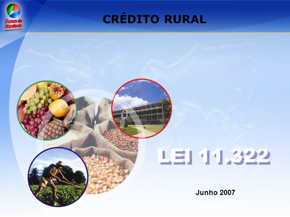 CRÉDITO RURAL LEI 11.322 Junho 2007
