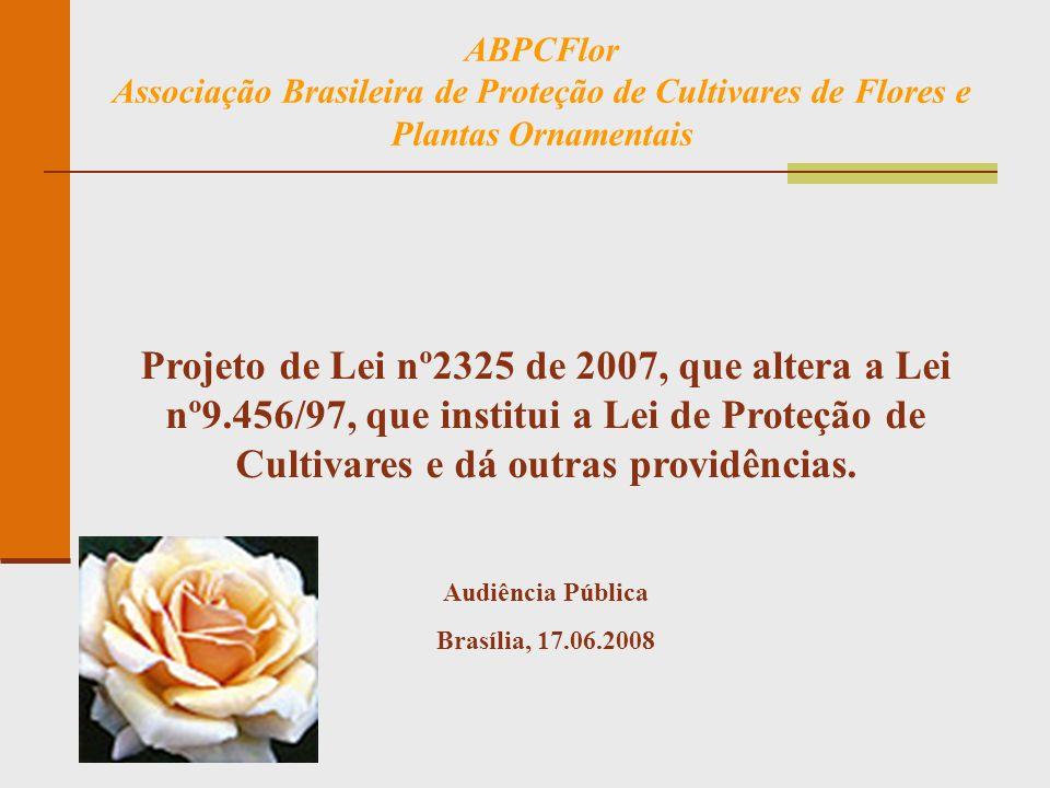 ABPCFlor Associação Brasileira de Proteção de Cultivares de Flores e Plantas Ornamentais Projeto de Lei nº2325 de 2007, que altera a Lei nº9.456/97, q
