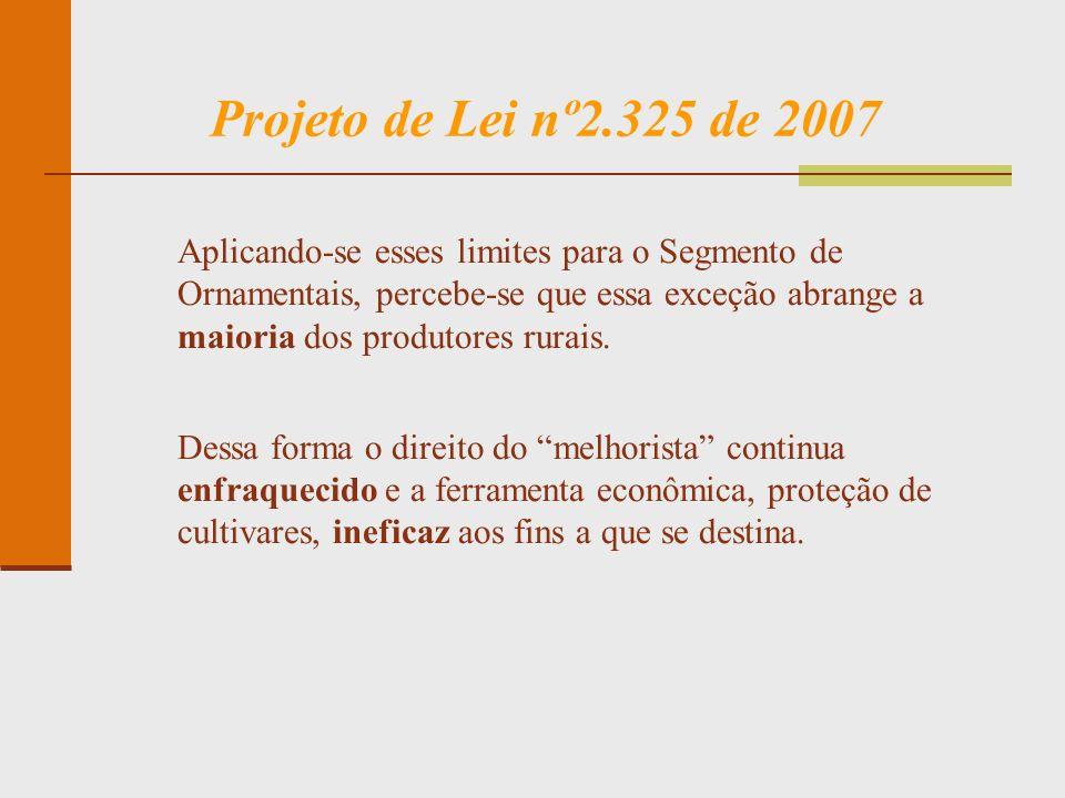 Projeto de Lei nº2.325 de 2007 Aplicando-se esses limites para o Segmento de Ornamentais, percebe-se que essa exceção abrange a maioria dos produtores